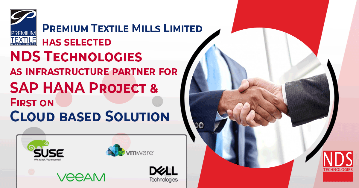 Premium Textile Mills has selected NDS Technologies as infrastructure partner for SAP HANA Project and Cloud Based Solution